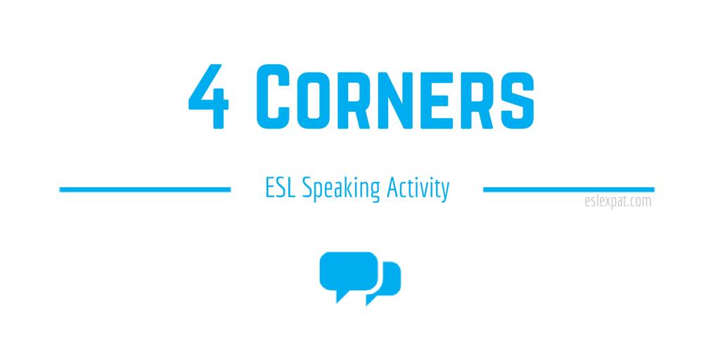 4 Corners - ESL Speaking Activities for Kids & Adults - ESL Expat