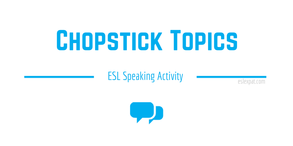 Chopstick Topics - ESL Speaking Activities for Kids & Adults - ESL Expat