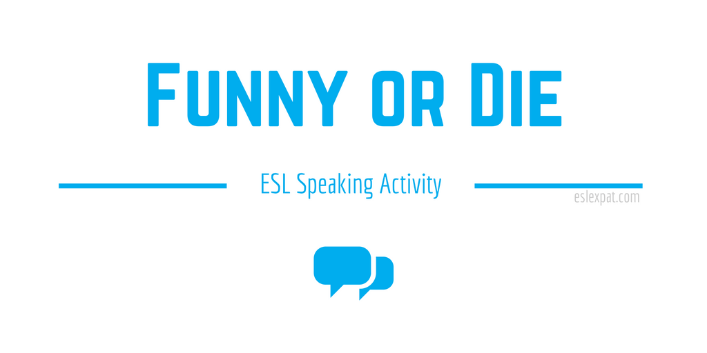 Funny or Die - ESL Speaking Activities for Kids & Adults - ESL Expat