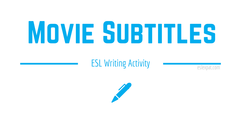 Movie Subtitles - ESL Writing Activities for Kids & Adults - ESL Expat