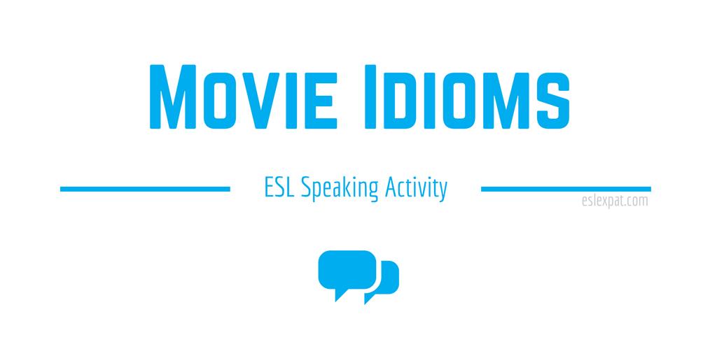 Movie Idioms - ESL Speaking Activities for Kids & Adults - ESL Expat