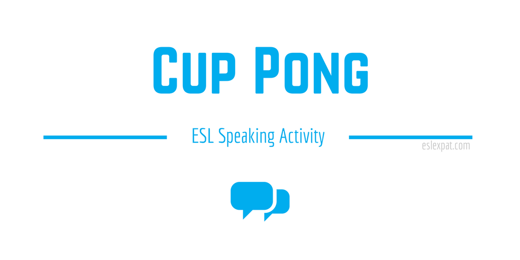 Cup Pong ESL Speaking Activity