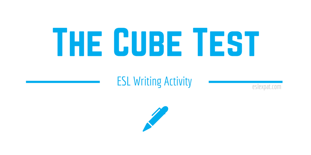 The Cube Test - ESL Writing Activities for Kids & Adults - ESL Expat
