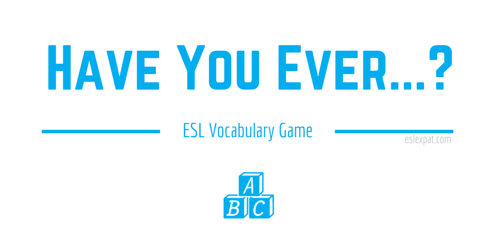 Have You Ever ESL Vocabulary Game
