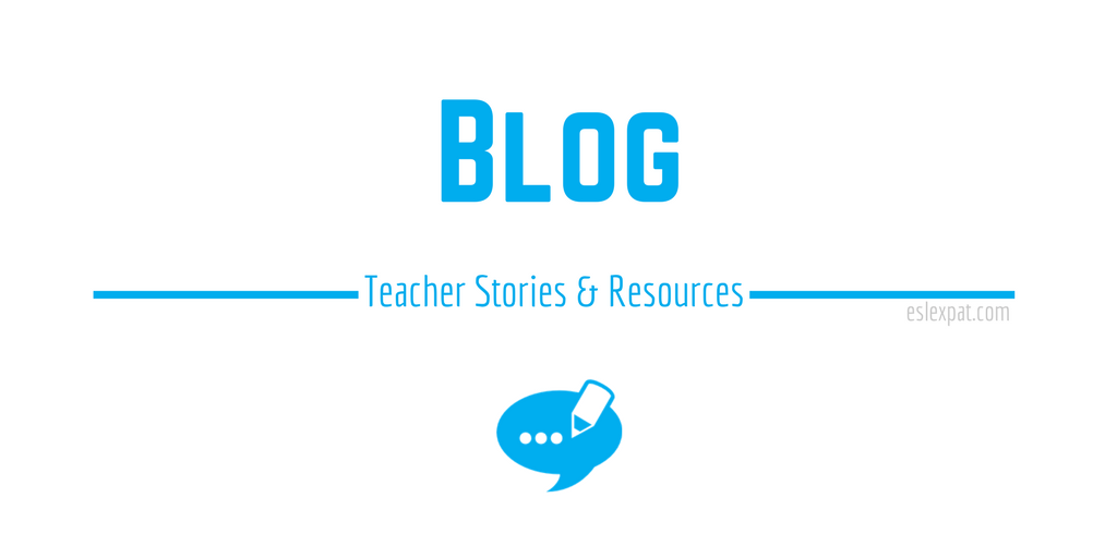 ESL Expat Blog: Teacher Stories and Resources