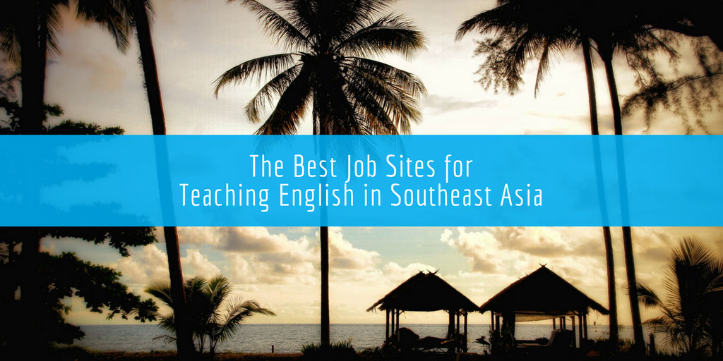 The Best Job Sites for Teaching English in Southeast Asia (2019)