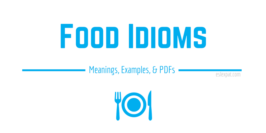 Food Idioms List with Meanings, Examples, & PDFs - ESL Expat