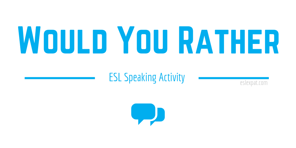 Would You Rather ESL Speaking Activity