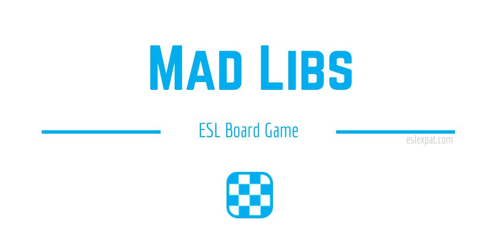 Mad Libs ESL Board Game - ESL Expat