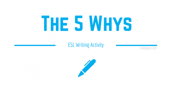 The 5 Whys ESL Writing Activity