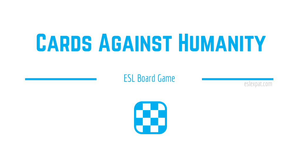 Cards Against Humanity - ESL Board Games for Kids & Adults - ESL Expat